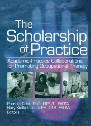 9780789026842: The Scholarship of Practice: Academic-Practice Collaborations for Promoting Occupational Therapy (Occupational Therapy in Health Care)