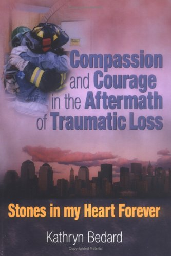 9780789027412: Compassion and Courage in the Aftermath of Traumatic Loss: Stones in My Heart Forever