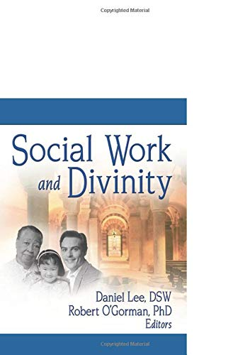 Social Work and Divinity (Journal of Religion & Spirituality in Social Work Monographic): Lee, ...