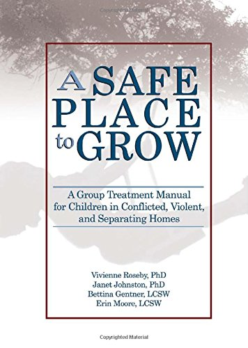 9780789027689: A Safe Place to Grow: A Group Treatment Manual for Children in Conflicted, Violent, and Separating Homes