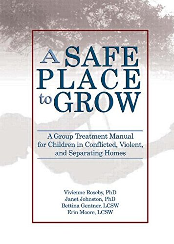 9780789027696: A Safe Place to Grow: A Group Treatment Manual for Children in Conflicted, Violent, and Separating Homes