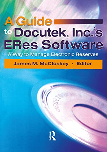 A Guide to Docutek Inc.'s ERes Software: A Way to Manage Electronic Reserves: Mccloskey, James