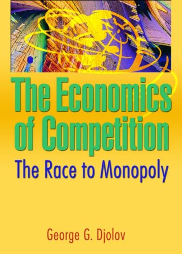 9780789027894: The Economics of Competition: The Race to Monopoly