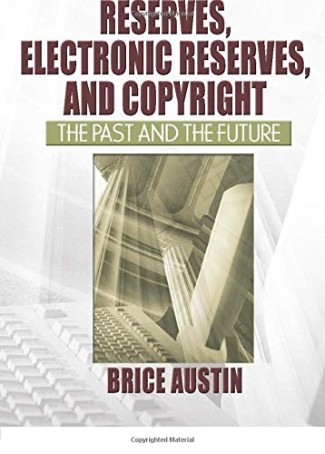 9780789027979: Reserves, Electronic Reserves, and Copyright: The Past and the Future (Published Simultaneously as the Journal of Interlibrary Loan)