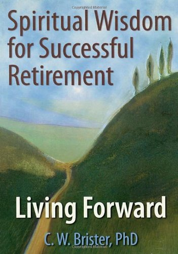 Spiritual Wisdom for Successful Retirement: Living Forward (9780789028044) by James W Ellor; C.W. Brister