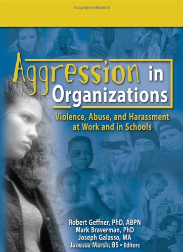 Aggression In Organizations: Violence, Abuse, And Harassment: Mark Braverman