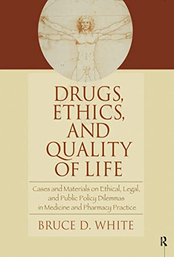 Drugs, Ethics, and Quality of Life: Cases: Bruce D. White;