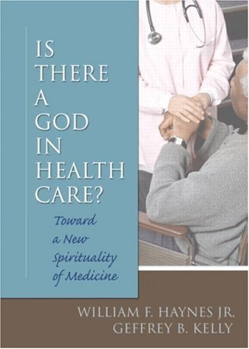 9780789028679: Is There a God in Health Care: Toward a New Spirituality of Medicine
