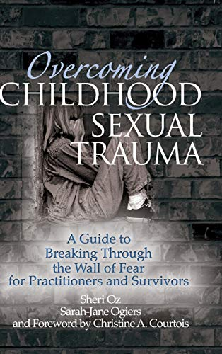 9780789029799: Overcoming Childhood Sexual Trauma: A Guide to Breaking Through the Wall of Fear for Practitioners and Survivors