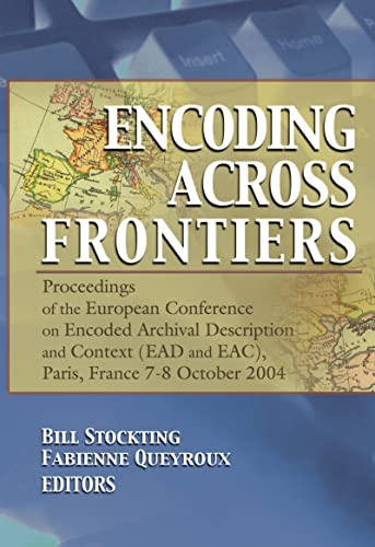 9780789030269: Encoding Across Frontiers: Proceedings of the European Conference on Encoded Archival Description and Context (EAD and EAC), Pa