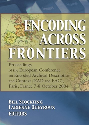 9780789030276: Encoding Across Frontiers: Proceedings of the European Conference on Encoded Archival Description and Context (EAD and EAC), Pa