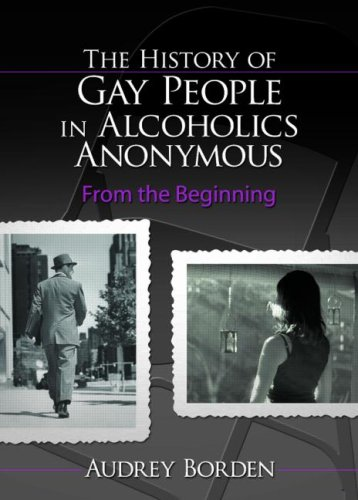 9780789030399: The History of Gay People in Alcoholics Anonymous: From the Beginning (Haworth Series in Family and Consumer Issues in Health)