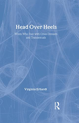 9780789030948: Head Over Heels: Wives Who Stay with Cross-Dressers and Transsexuals