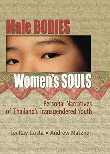 9780789031150: Male Bodies, Women's Souls: Personal Narratives of Thailand's Transgendered Youth (Human Sexuality (Paperback))