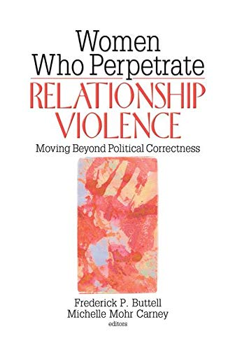 9780789031303: Women Who Perpetrate Relationship Violence: Moving Beyond Political Correctness