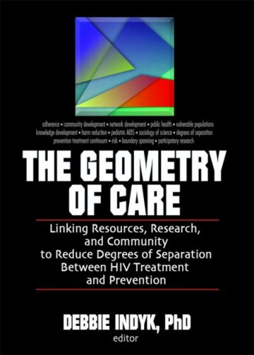 9780789032126: The Geometry of Care: Linking Resources, Research, and Community to Reduce Degrees of Separation Between HIV Treatment and