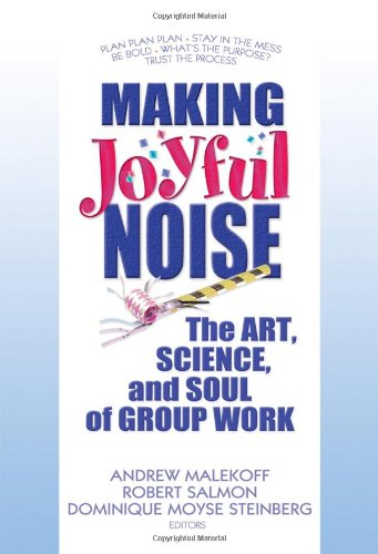9780789032379: Making Joyful Noise: The Art, Science, and Soul of Group Work