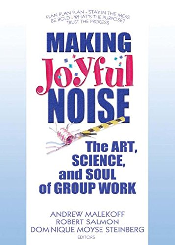 9780789032386: Making Joyful Noise: The Art, Science, and Soul of Group Work