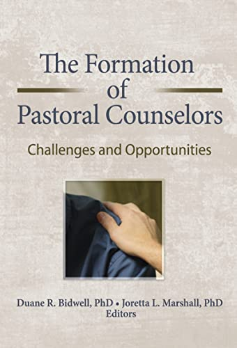 The Formation of Pastoral Counselors: Challenges and Opportunities: Bidwell, Duane R.