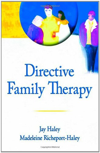 Directive Family Therapy (Haworth Series in Brief: Madeleine Richeport-Haley, Jay