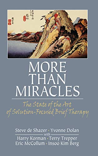 9780789033970: More Than Miracles: The State of the Art of Solution-Focused Brief Therapy (Haworth Brief Therapy)