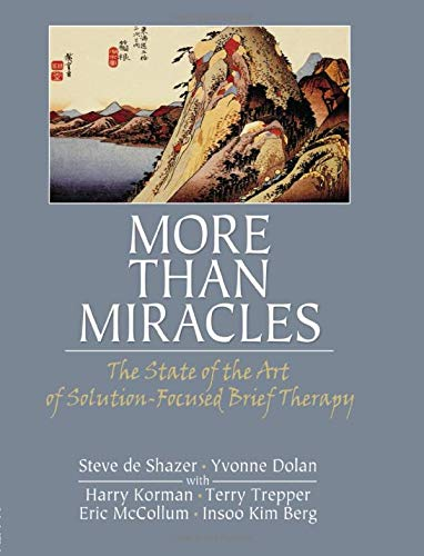 9780789033987: More Than Miracles: The State of the Art of Solution-Focused Brief Therapy (Haworth Brief Therapy)