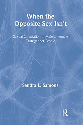9780789034465: When The Opposite Sex Isn't: Sexual Orientation In Male-to-Female Transgender People