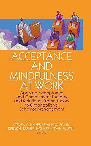 Acceptance and Mindfulness at Work: Applying Acceptance: Press, Context