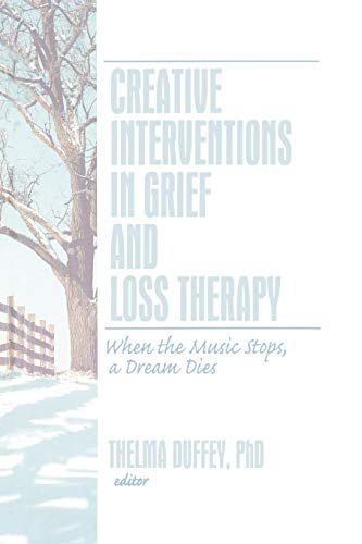 Creative Interventions in Grief and Loss Therapy: