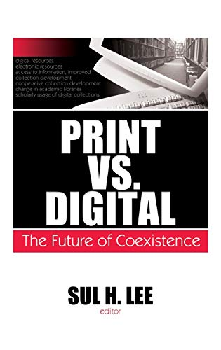 9780789035752: Print vs. Digital: The Future of Coexistence (Monographs from the Journal of Library Administration)