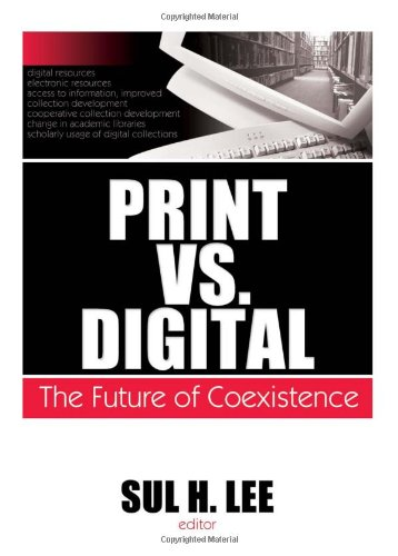 9780789035769: Print vs. Digital: The Future of Coexistence (Monographs from the Journal of Library Administration)