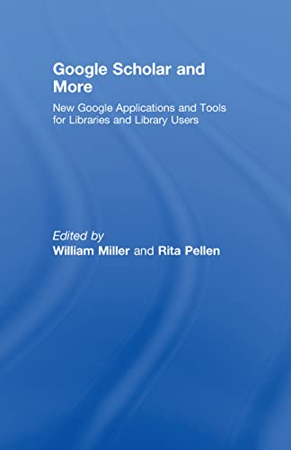 Google Scholar and More: New Google Applications and Tools for Libraries and Library Users