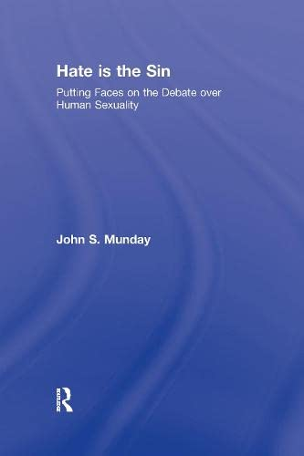 Hate is the Sin: Putting Faces on the Debate over Human Sexuality: John S. Munday