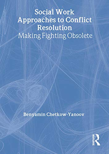 9780789060358: Social Work Approaches to Conflict Resolution: Making Fighting Obsolete (Haworth Social Work Practice)