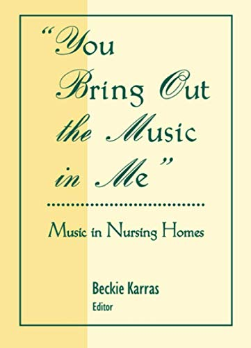 9780789060389: You Bring Out the Music in Me: Music in Nursing Homes (Monograph Published Simultaneously As Activities, Adaptations & Aging, Vol 10, No 1&2)