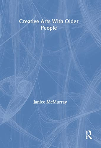 9780789060402: Creative Arts With Older People (Monograph Published Simultaneously As Activities, Adaptation & Aging , Vol 14, No 1&2)