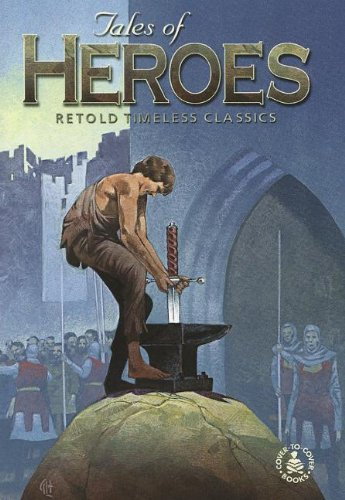 Tales Of Heroes: Retold Timeless Classics (Cover-to-cover Books): Peg Hall