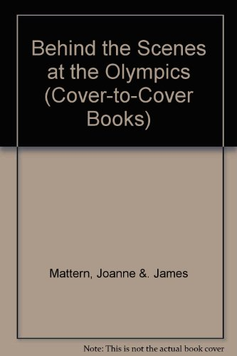Behind The Scenes At The Olympics (Cover-to-Cover Books) (0789158604) by James Mattern; Joanne Mattern