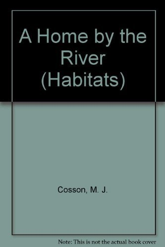 A Home by the River (Habitats): M. J. Cosson