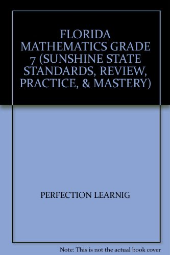 FLORIDA MATHEMATICS GRADE 7 (SUNSHINE STATE STANDARDS,: PERFECTION LEARNIG