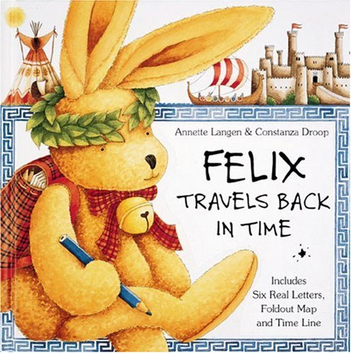9780789200020: Felix Travels Back in Time: Includes Six Pull-Out Letters and Fold-Out Map and Time Line