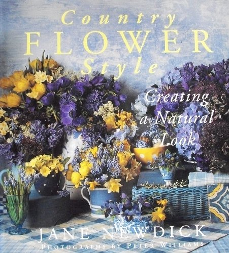 9780789200136: Country Flower Style: Creating the Natural Look