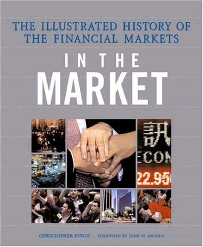 9780789200143: In the Market: the Illustrated History of the Financial Markets