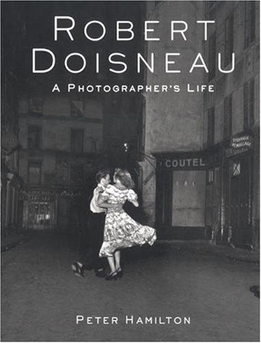 Robert Doisneau: A Photographer's Life: Hamilton, Peter
