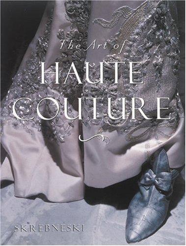 The Art of Haute Couture: Skrebneski, Victor;Jacobs, Laura