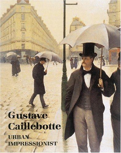 Gustave Caillebotte: Urban Impressionist: Anne Distel