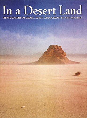 IN A DESERT LAND: PHOTOGRAPHS OF ISRAEL, EGYPT AND JORDAN: Folberg, Neil