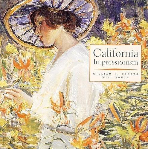 California Impressionism: Gerdts, William H.;South, Will