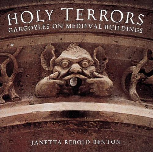 Holy Terrors: Gargoyles on Medieval Buildings: Benton, Janetta Rebold