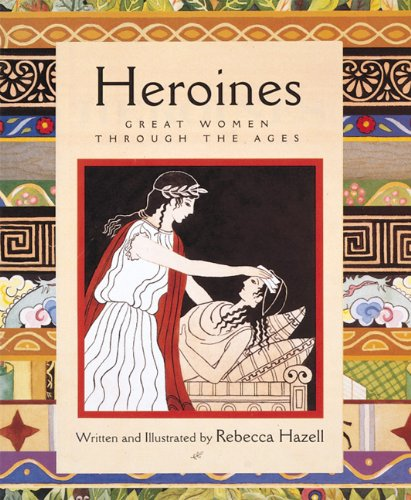9780789202109: Heroines: Great Women Through the Ages